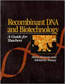 recombinant dna and biotechnology a guide for teachers